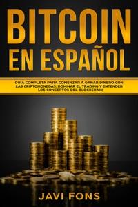Bitcoin en Español: Guía Completa para Comenzar a ganar dinero con las Criptomonedas, dominar el Trading y entender los conceptos del Blockchain Book Cover