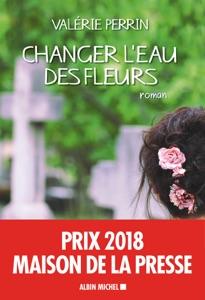 Changer l'eau des fleurs par Valérie Perrin Couverture de livre