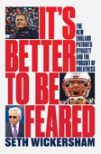Download It's Better to Be Feared: The New England Patriots Dynasty and the Pursuit of Greatness ePub | pdf books