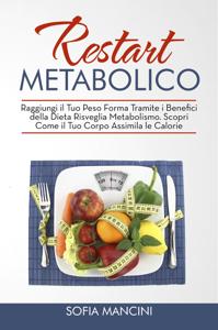 Restart Metabolico: Raggiungi il Tuo Peso Forma Tramite i Benefici della Dieta Risveglia Metabolismo. Scopri Come il Tuo Corpo Assimila le Calorie Book Cover