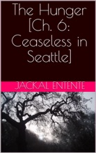 The Hunger [Ch. 6: Ceaseless In Seattle]