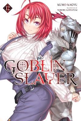 Goblin Slayer, Vol. 12 (light novel)