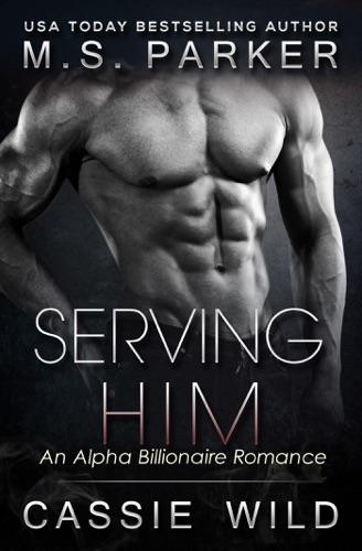 Serving Him - M. S. Parker & Cassie Wild - M. S. Parker & Cassie Wild