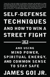 Self-Defense Techniques and How to Win a Street Fight: And Using Mind Power, Spiritual Energy, and Common Sense to Stay Safe