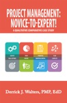 Project Management Novice-To-Expert A Qualitative Comparative Case Study