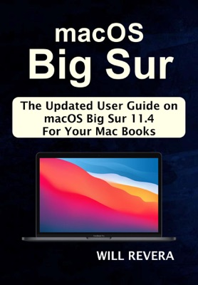 macOS Big Sur: The Updated User Guide on macOS Big Sur 11.4 For Your Mac Books