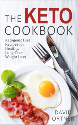 The Keto Cookbook: Dozens of Delicious Ketogenic Diet Recipes for Healthy, Long-Term Weight Loss - David Ortner book