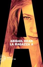 La Ragazza A - Abigail Dean by  Abigail Dean PDF Download