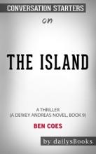 The Island: A Thriller (A Dewey Andreas Novel, Book 9) by Ben Coes: Conversation Starters