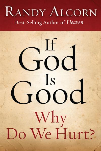 If God Is Good: Why Do We Hurt? di Randy Alcorn