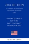 Audit Requirements For Third Party Conformity Assessment Bodies US Consumer Product Safety Commission Regulation CPSC 2018 Edition