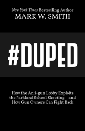 #Duped: How the Anti-gun Lobby Exploits the Parkland School Shooting--and How Gun Owners Can Fight Back book