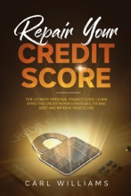 Repair Your Credit Score: The Ultimate Personal Finance Guide. Learn Effective Credit Repair Strategies, Fix Bad Debt and Improve Your Score.