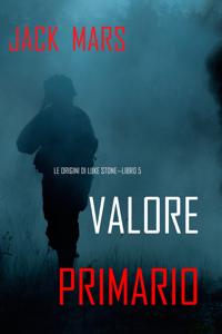 Valore Primario: Le Origini di Luke Stone—Libro #5 (un Action Thriller) Book Cover