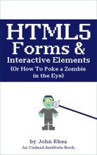 HTML5 Forms & Interactive Elements: Or How To Poke A Zombie In The Eye