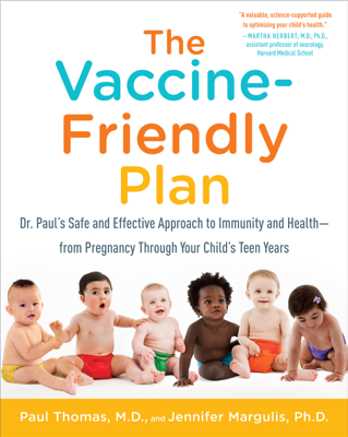 The Vaccine-Friendly Plan - Paul Thomas, M.D. & Jennifer Margulis, Ph.D. book
