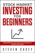 Stock Market Investing For Beginners - Fundamentals On How To Successfully Invest In Stocks