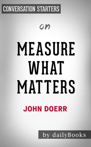 Daily Books - Measure What Matters: How Google, Bono, and the Gates Foundation Rock the World with OKRs by John Doerr: Conversation Starters
