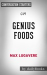 Genius Foods Become Smarter Happier And More Productive While Protecting Your Brain For Life By Max Lugavere Conversation Starters
