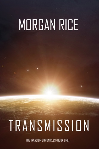Morgan Rice - Transmission (The Invasion Chronicles—Book One): A Science Fiction Thriller
