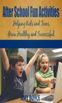 After School Fun Activities Helping Kids And Teens Grow Healthy And Successful