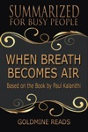 When Breath Becomes Air - Summarized For Busy People Based On The Book By Paul Kalanithi