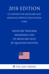 Medicare Program - Expanding Uses Of Medicare Data By Qualified Entities US Centers For Medicare And Medicaid Services Regulation CMS 2018 Edition