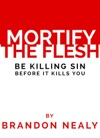Mortify The Flesh Be Killing Sin Before It Kills You