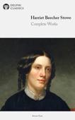 Delphi Complete Works of Harriet Beecher Stowe