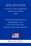 Updating Administrative Requirements For Voluntary Shell Egg Poultry And Rabbit Grading US Agricultural Marketing Service Regulation AMS 2018 Edition