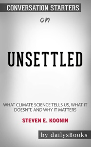 Unsettled: What Climate Science Tells Us, What It Doesn't, and Why It Matters by Steven E. Koonin: Conversation Starters Door DailysBooks Boekomslag