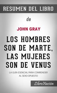 """Los hombres son de Marte, las mujeres son de Venus """"Men Are From Mars, Women Are From Venus"""": La guía esencial para comprender al sexo opuesto - Resumen del Libro de John Gray"""