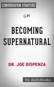 Becoming Supernatural: by Dr. Joe Dispenza  Conversation Starters