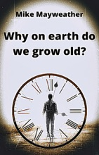 Why On Earth Do We Grow Old?
