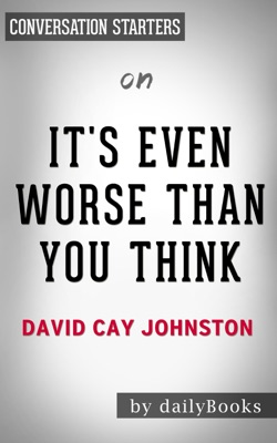 It's Even Worse Than You Think: What The Trump Administration Is Doing To America by David Cay Johnston: Conversation Starters