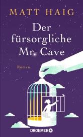 Der fürsorgliche Mr Cave - Matt Haig by  Matt Haig PDF Download