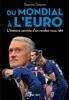 Du Mondial à L'euro - L'histoire Secrète D'un Rendez-vous Raté