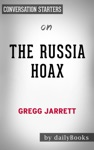 The Russia Hoax The Illicit Scheme To Clear Hillary Clinton And Frame Donald Trump By Gregg Jarrett Conversation Starters