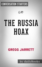 The Russia Hoax: The Illicit Scheme to Clear Hillary Clinton and Frame Donald Trump by Gregg Jarrett: Conversation Starters