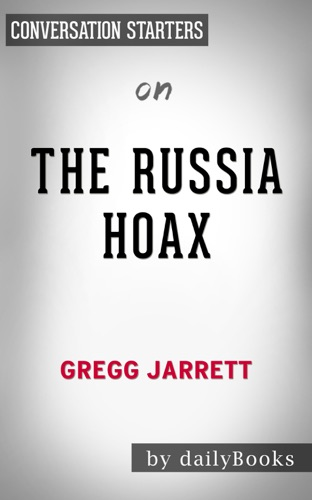 Daily Books - The Russia Hoax: The Illicit Scheme to Clear Hillary Clinton and Frame Donald Trump by Gregg Jarrett: Conversation Starters