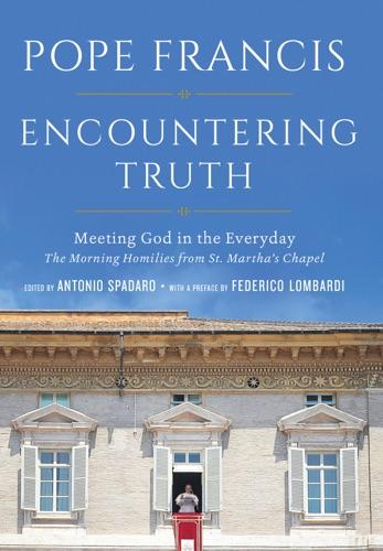 Pope Francis, Antonio Spadaro & Federico Lombardi - Encountering Truth