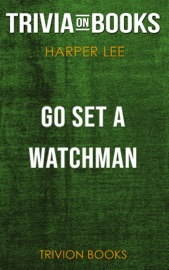 Go Set A Watchman A Novel By Harper Lee Trivia On Books