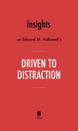 INSIGHTS ON EDWARD M. HALLOWELL'S DRIVEN TO DISTRACTION BY INSTAREAD