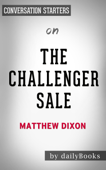 The Challenger Sale: Taking Control of the Customer Conversation by Matthew Dixon: Conversation Starters