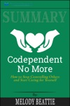 Summary Codependent No More How To Stop Controlling Others And Start Caring For Yourself