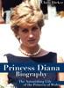Princess Diana Biography: The Astonishing Life of the Princess of Wales