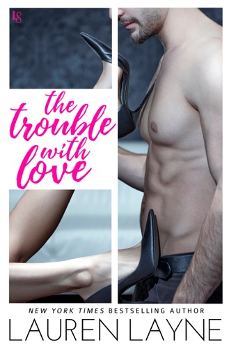 Lauren Layne - The Trouble with Love