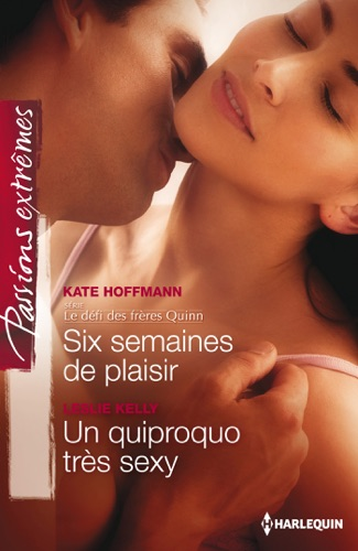 Kate Hoffmann & Leslie Kelly - Six semaines de plaisir - Un quiproquo très sexy
