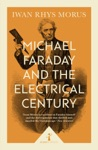 Michael Faraday And The Electrical Century Icon Science