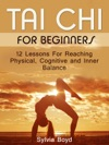 Tai Chi For Beginners 12 Lessons For Reaching Physical Cognitive And Inner Balance